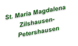 St. Maria Magdalena  Zilshausen- Petershausen